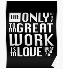 The only way to do great work, black - by Brian Vegas Poster
