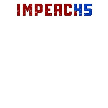 Impeach 45 Trump President impeachment Distressed by ZippyThread