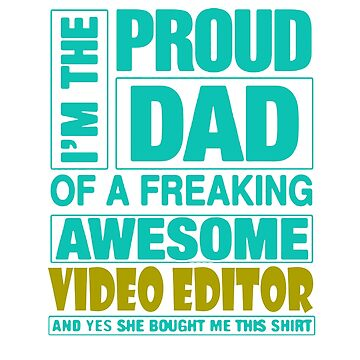 I'm a proud dad of a freaking awesome video editor, and yes, she bought me this shirt by Faba188