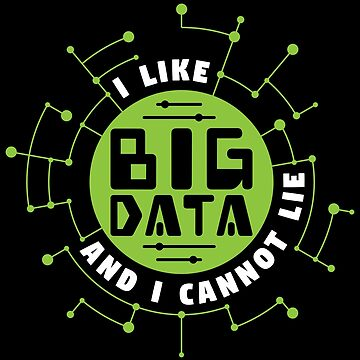 I Like Big Data And Cannot Lie - Data Scientist Gift by yeoys
