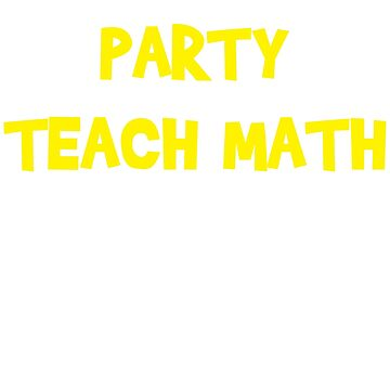 Math Teacher Party Social Life by 4tomic