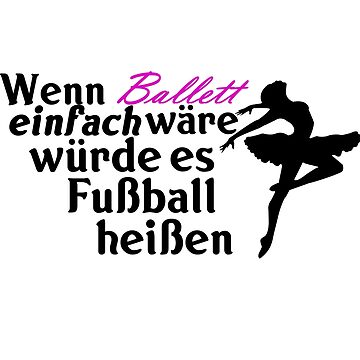 If ballet was easy, it would be football by IchliebeT-Shirt