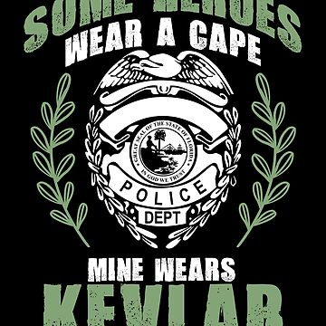 Some Heroes Wear a Cape, Mine Wears Kevlar Police by perfectpresents