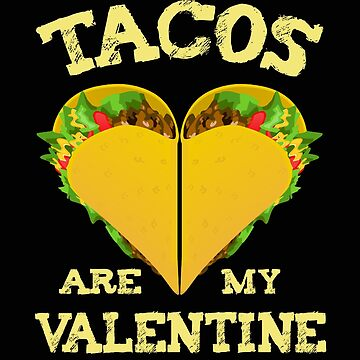 Tacos Are My Valentine - Funny Valentine's Day Gift Tacos are my Valentine's T-shirt Mexico Food Love by MrTStyle