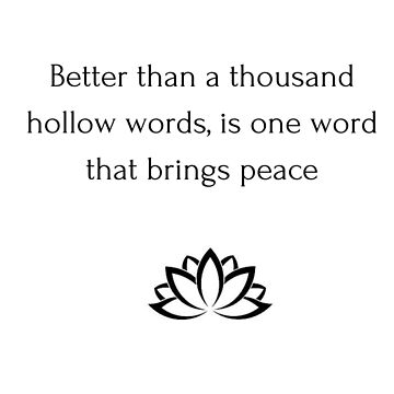 Buddhist Quote: Better than a thousand hollow words, is one word that brings peace by IdeasForArtists