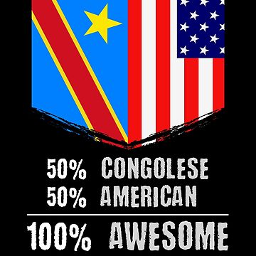 50% Congolese 50% American 100% Awesome by perfectpresents