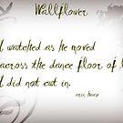 "Wallflower    (""Haiku Challenge"" Entry) by Erin Hause"