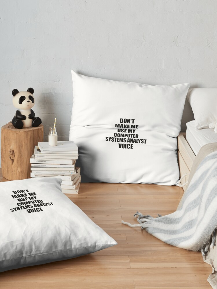 Alternate view of Computer Systems Analyst Coworker Gift Idea Funny Gag For Job Don't Make Me Use My Voice Floor Pillow