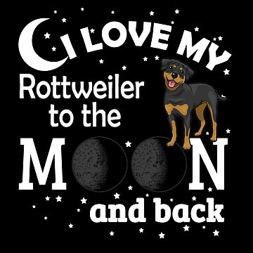 I Love My Rottweiler To The Moon by jzelazny