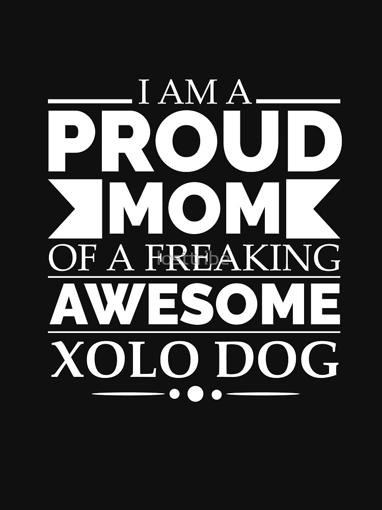 Proud mom xolo Dog Mom Owner Mother's Day by losttribe