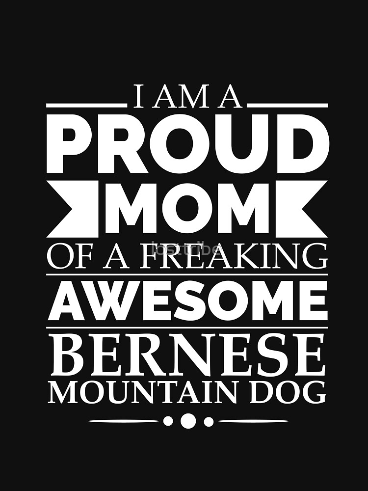 Proud mom bernese mountain Dog Mom Owner Mother's Day by losttribe