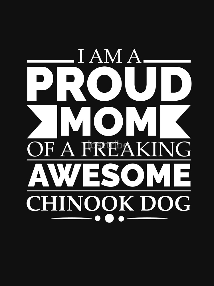 Proud mom chinook Dog Mom Owner Mother's Day by losttribe