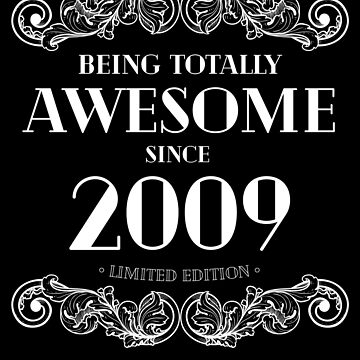 Being Totally Awesome Since 2009 Limited Edition Funny Birthday by with-care