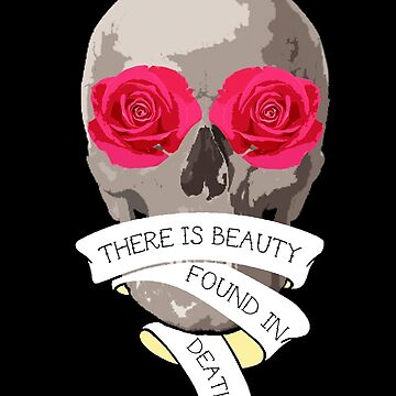 There is Beauty found in Death by molliekbarbe