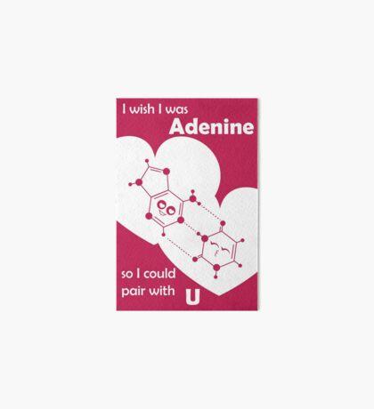 I Wish I Was Adenine So I Could Pair With U - Science Genetics Love Art Board