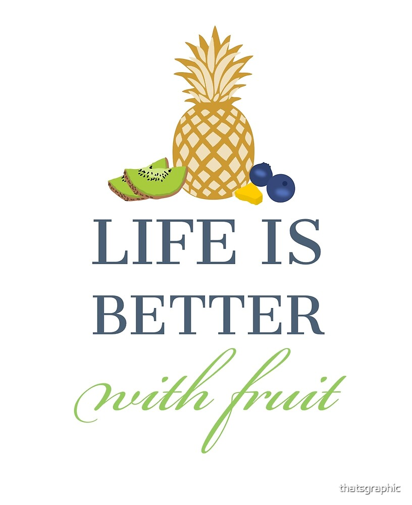 Life is better with fruit by thatsgraphic