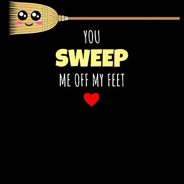 You Sweep Me Off My Feet Cute Broom Pun by DogBoo