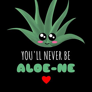 You'll Never Be Aloe ne Positive Aloe Vera Pun by DogBoo