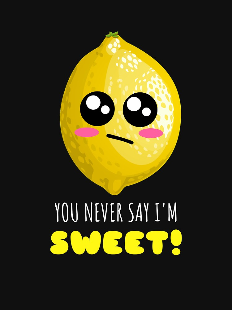 You Never Say I'm Sweet Cute Lemon Pun by DogBoo