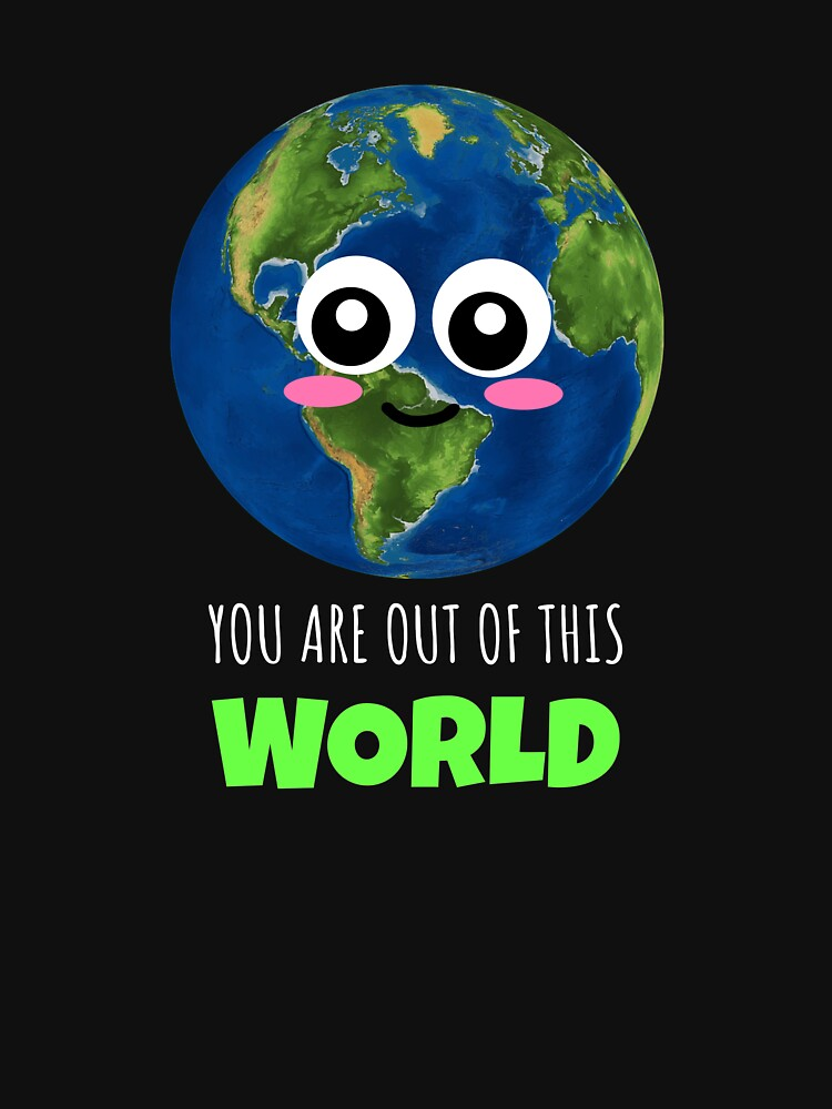 You Are Out Of This World Cute Globe Pun by DogBoo