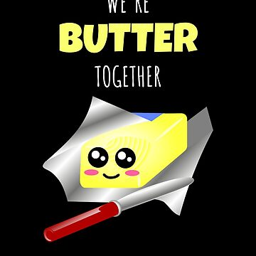 We're Butter Together Cute Butter Pun by DogBoo