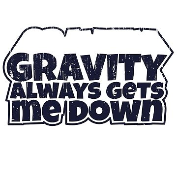 Gravity Meme (v2) by BlueRockDesigns