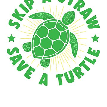 Skip A Straw Save A Turtle by rockpapershirts