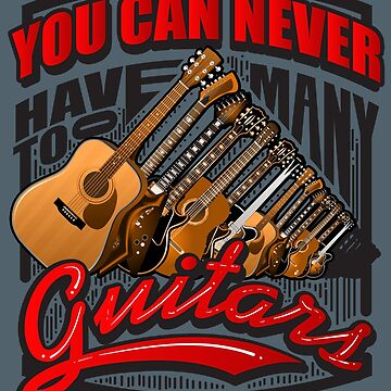 Cute Notable You Can Never Have Too Many Guitars Art Gift by NBRetail