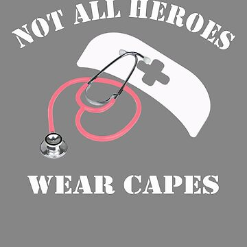 Funny Not all Heroes wear capes nurse design by LGamble12345