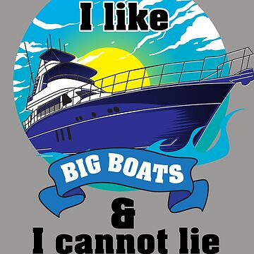 I Like Big Boats & I Cannot Lie | Cute Cruising Design Gift by NBRetail