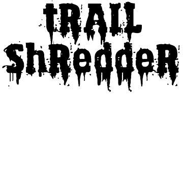 TRAIL SHREDDER by ShyneR