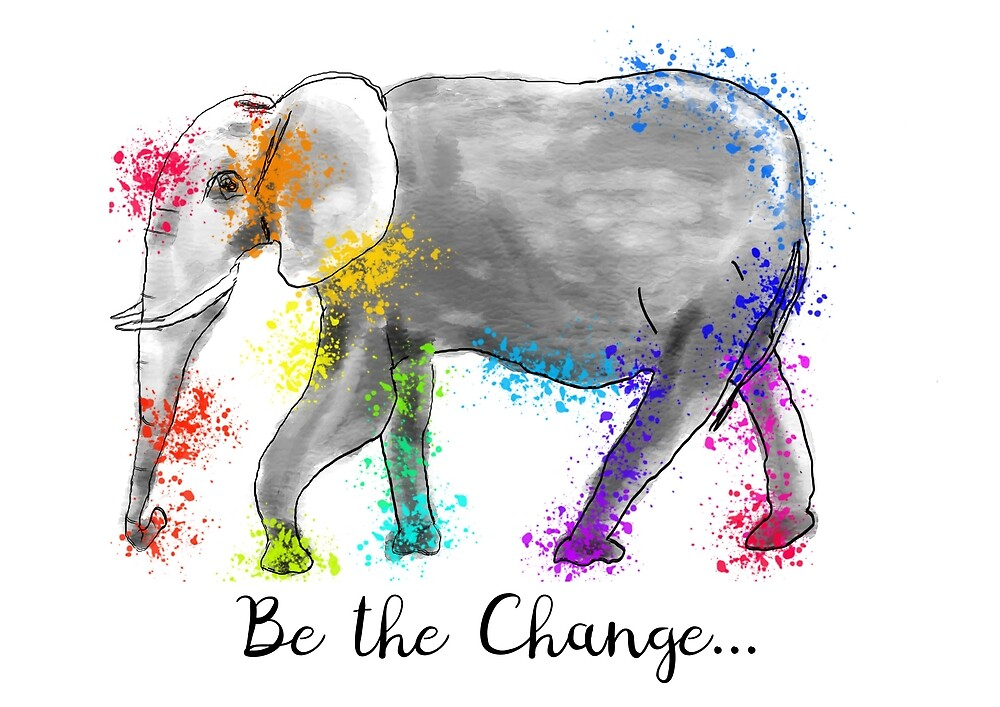 Rainbow Elephant Inspiring Quote: Be the Change... by Clare Walker