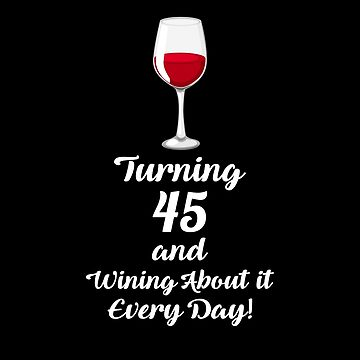 Turning 45 And Wining About It Shirt Wine Lover 45th Birthday T-Shirt Great Gift for Mom or Aunt Short-Sleeve Jersey Tee by CrusaderStore
