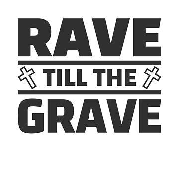 Rave till the Grave! Techno Merchandise EDM Raver by Team150Designz