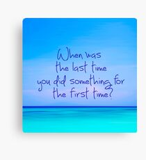 When was last time you did something for the first time Canvas Print