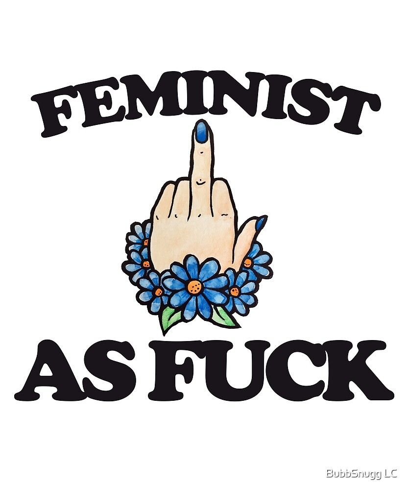 Feminist as FUCK by BubbSnugg LC