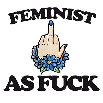 Feminist as FUCK by Boogiemonst