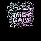 Mermaids don't have thigh gaps  by BubbSnugg LC