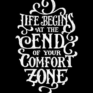 Life Begins at the End of your Comfort Zone von sebastianst