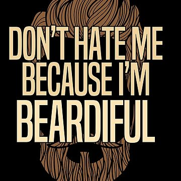 Beard Funny Design - Dont Hate Me Because Im Beardiful by kudostees