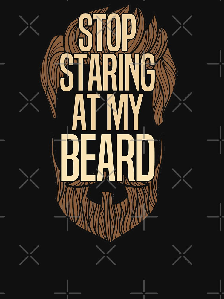 Beard Funny Design - Stop Staring At My Beard by kudostees