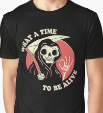 What A Time To Be Alive Graphic T-Shirt