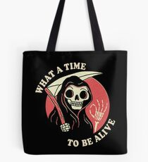 What A Time To Be Alive Tote Bag