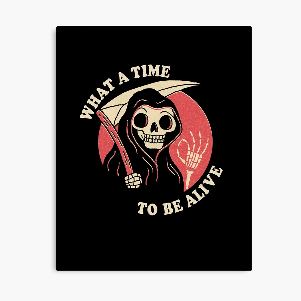 What A Time To Be Alive Canvas Print