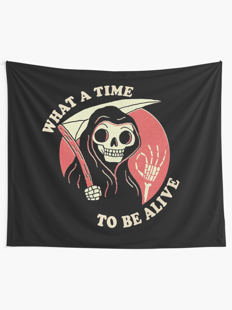 Alternate view of What A Time To Be Alive Wall Tapestry