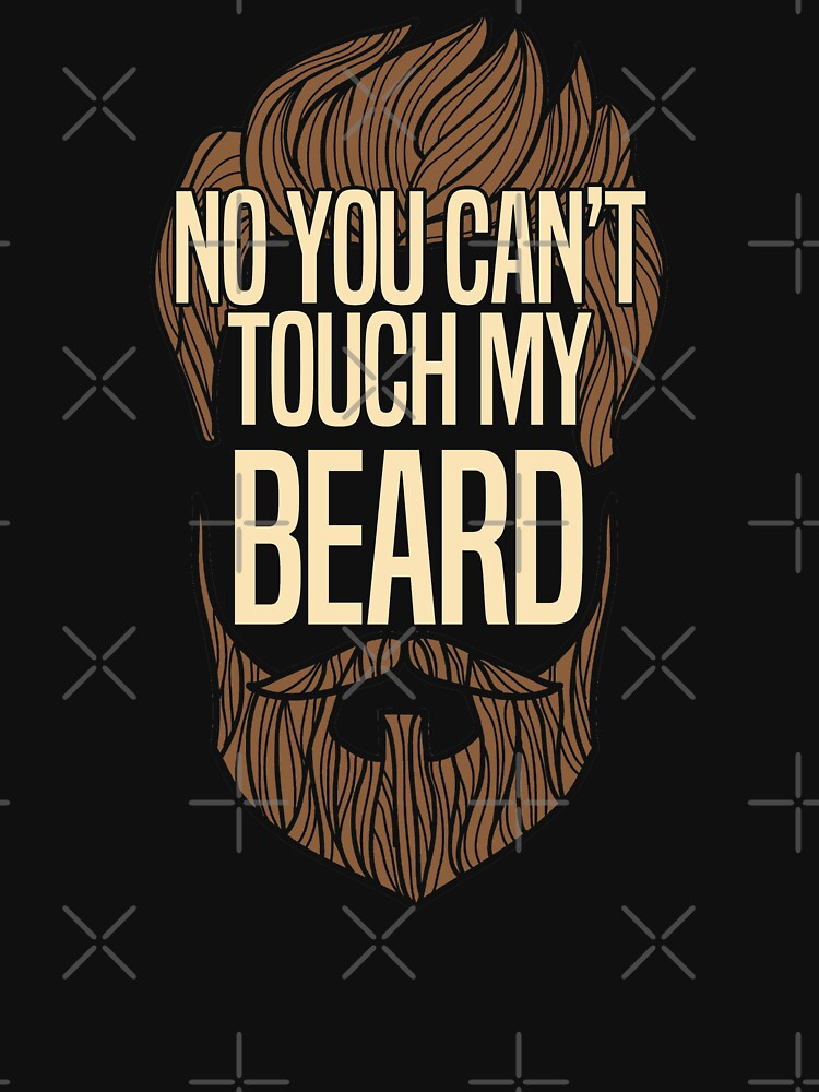 Beard Funny Design - No You Cant Touch My Beard by kudostees