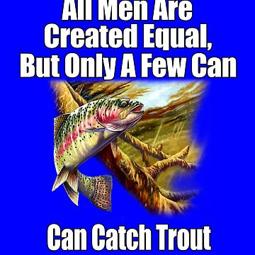 A Few Men Can Catch Trout by fantasticdesign