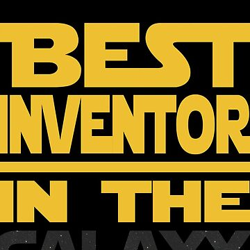 Best Inventor In The Galaxy Funny Gift by funnyguy