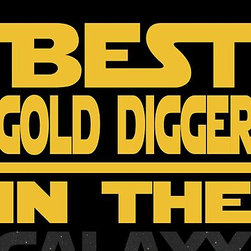Best Gold Digger In The Galaxy by funnyguy