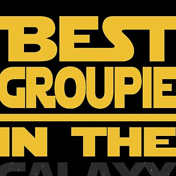 Best Groupie In The Galaxy Funny Gift by funnyguy